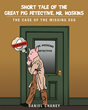 """Daniel Chaney's new book """"Short Tale of the Great Pig Detective, Mr. Hoskins: The Case of the Missing Egg"""" is a thrilling and exciting children's mystery tale."""
