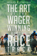 """Patrick D. Tanzillo's Book """"The Art of the Wager Winning at the Race Track"""" is an Entertaining Guidebook that Aims to Help the Reader Become More Successful at the Track"""