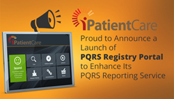 iPatientCare is Proud to Announce a Launch of PQRS Registry Portal to Enhance Its PQRS Reporting Service