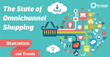 The State of Omnichannel Shopping: Statistics and Trends