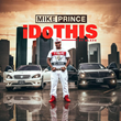 """Houston Recording Mike Prince Releases New Single """"I Do This"""""""