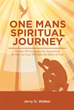 Jerry D. Walker releases 'One Mans Spiritual Journey'