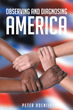 """Peter Adeniji's New Book """"Observing and Diagnosing America"""" is an Informative, Well-Researched Work about Society's Outlook on Immigrants in America"""