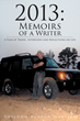 "Sheldon Burton Webster's ""2013: Memoirs of a Writer - A Year of Travel, Interviews and Reflections on Life"" is an Intriguing Memoir Detailing Sheldon's Life Story in 2013"