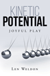 "Len Weldon's new book ""Kinetic Potential: Joyful Play"" is a creatively crafted and rhythmically illustrated journey into the art of poetry."