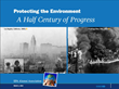 Protecting the Environment: A Half Century Of Progress