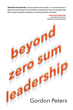 "Gordon Peters's new book ""Beyond Zero Sum Leadership"" is an educational and informative work about effective management."