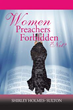 Shirley Holmes-Sulton asks, 'Women Preachers Forbidden or Not?'