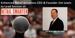 Enhanced Retail Solutions CEO & Founder Jim Lewis to lead Session at 2016 Retail Smarter