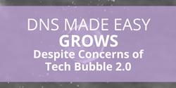 DNS Made Easy Grows Despite Concerns About Tech Bubble 2.0
