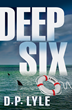 Oceanview Publishing Releases Deep Six by D.P. Lyle in Hardcover and Digital Formats