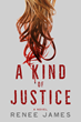 Oceanview Publishing Releases A Kind of Justice by Renee James in Hardcover and Digital Format