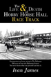 Ivan James Charts 'The Life and Death of Hobby Horse Hall Race Track'
