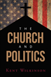 "Author Kent Wilkinson's New Book ""The Church and Politics"" is a Serious Plea and Plan to Restore the Lasting Liberties America's Founders Fought, Bled, and Died FoR"