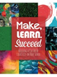 Make, Learn, Succeed:  Building a Culture of Creativity in Your School