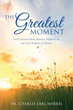 Dr. Charles Earl Harrel pens refreshing book about the greatest moment in the Bible, heaven's highest call, God's eternal purpose, and one's destiny in Christ