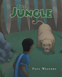"""Paul Walters's New Book """"The Jungle"""" is a Creatively Crafted and Vividly Illustrated Children's Work about Family, Pets and Parental Rules."""