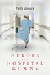 "Author Patty Bonack's New Book ""Heroes and Hospital Gowns"" is a Fascinating Invitation to Meet Real Life Heroes and the Lives They have Touched and Changed Forever"