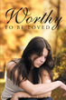 "Robyn Flint's new book ""Worthy to be Loved"" is a telling and dramatic work about overcoming evil, strength, courage, and redemption."
