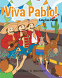 "George S. Brosky's New Book ""Viva Pablo (Long Live Pablo)"" is a Creatively Crafted and Vividly Illustrated Journey into Mexico with Pablo and his Chihuahua Family!"