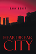 "Author Gary B Sgeulaich's New Book ""Heartbreak City"" is a Powerful Tale Depicting what it Takes to be a Hero when Everything has Fallen Apart and all Hope is Gone."