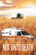 "Author Robin D. Holstein's New Book ""The Faith Journey Series - Not Unto Death"" is Two Desperate Stories That Become One and Declare the Omnipotent Glory of the Lord"