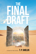 "T. P. Shields's New Book ""The Final Draft: A Work of Friction"" is a Tale Brimming with Adventure and the Unexpected, Changing the Main Character's Life Forever"