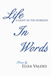 "Author Elisa Valdes's new book ""Life in Words"" is a moving collection of poetry describing life experiences, faith, dreams, despair, and adapting to the inevitable."