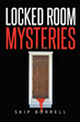 "Skip Borrell's New Book ""Locked Room Mysteries"" is a Thrilling and Entertaining Work of Crime, Mystery, Intrigue and Justice"