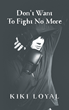 Tough love is something Alice Class knows all too well.  She searches for the real thing in Don't Want To Fight No More, a story about never giving up.