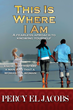 "Percy El Jacobs's New Book ""This Is Where I Am"" is a Philosophical, In-Depth Work that Delves into the Ideas of Personal Identity and Acceptance"