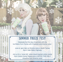 Meet the Ice Sisters at Xtreme Juice to celebrate the first day of summer! And for the first time in forever, see it snow!