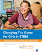 "In April 2016, national girls empowerment leader Techbridge published a landmark white paper on ""Changing The Game for Girls in STEM"""