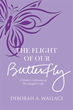 Author Deborah A. Wallace Shares 'The Flight of Our Butterfly'