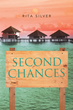 "Rita Silver's New Book ""Second Chances"" is a Philosophical, Love Story that Delves into the Meaning of Fate, Acceptance and Renewal"