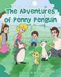 "Lou Kato's New Book ""The Adventures of Penny Penguin"" is the Imaginative Story of Two Unlikely Friends on A Wonderful Adventure to Find the South Pole"
