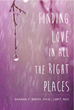 "Dr. Shanda Y. Smith's New Book ""Finding Love in All the Right Places"" is a Telling and Encouraging Window into Finding Love as a Devout Christian"