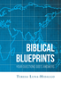 "Teresa Luna-Hidalgo's New Book ""Biblical Blueprints Your Questions God's Answers"" is a Passionately Crafted Guide to Living a Life Focused on Christ"