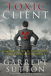 "Front cover of Garret Sutton's book, ""Toxic Client: Knowing and Avoiding Problem Customers."""