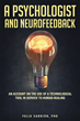 "Felix Carrion's Book ""A Psychologist and Neurofeedback: An Account on the Use of a Technological Tool in Service to Human Healing"" is an Interesting Read on a Hot Topic"