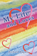 """Richard Baguio's New Book """"My Life and Loves"""" is a Creatively Crafted and Vividly Illustrated Journey Into the World of Poetry"""