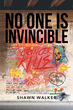 "Shawn Walker's Book ""No One Is Invincible"" Is the Struggle of a Homeless Teen Coming to Terms with the Immorality of the World While Shouldering the Effects of Cancer"