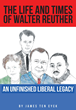 "James TenEyck's New Book ""The Life and Times of Walter Reuther: An Unfinished Liberal Legacy"" Is a Biographical Encounter with a Man Whose Voice Shaped Modern America"