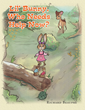 "Richard Beaupre's New Book ""Lil Bunny Who Needs Help Now"" is an Entertaining Story of a Bunny and Her Explorations of Her Neighborhood Without Her Parents"