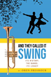 "Oren Freshour's New Book ""And They Called It Swing, Its History, The Bands, Its Legacy"" is Rrhythmically Illustrated Journey into the Genre of Swing and Big Band Music"
