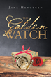 """Jane Hengtgen's New Book """"The Golden Watch"""" Is a Historic and Unique Love Story That Depicts Several Lives Effected by War, Culture and Social Norms"""