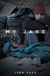"""Author John Voss's New Book """"My Jake"""" is an Amazingly Beautiful Story of a Broken Man Brought Back to Life By the Faith and Love of a 10 Year Old Girl"""