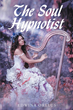 """Edwina Orelus's New Book """"The Soul Hypnotist"""" is a Thrilling Coming of Age Story in Which a Series of Misfortunes Serves to Offer a Young Woman's Soul to the Devil"""