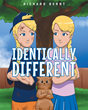 "Richard Bernt's New Book ""Identically Different"" Is a Wonderful Tale Where Twin Sisters With Distinctly Different Personalities Quest to Find Common Ground"