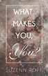 "Suzenn Roff's book ""What Makes You, You?"" is a philosophical, in-depth work that takes the reader on a journey through a life of positivity and acceptance of one's self."